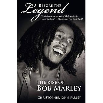 Before the Legend The Rise of Bob Marley by Farley & Christopher