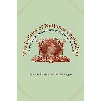 Die Politik der nationalen Kapitalismus Peronismus und der argentinischen Bourgeoisie 19461976 von Brennan & James P.