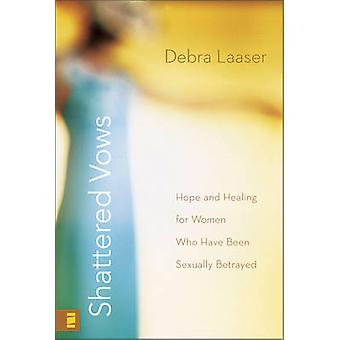 Shattered Vows Hope and Healing for Women Who Have Been Sexually Betrayed by Laaser & Debra