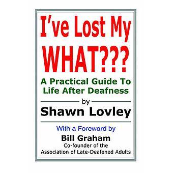 Ive verloren mijn praktische gids van de WHATA tot leven na doofheid door Lovley & Shawn