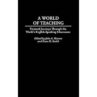 A World of Teaching Personal Journeys Through the Worlds EnglishSpeaking Classrooms by Hansen & John