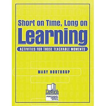 Short on Time Long on Learning Activities for Those Teachable Moments by Northrup & Mary