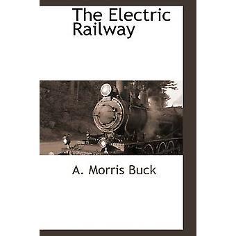 Die elektrische Eisenbahn von Buck & A. Morris
