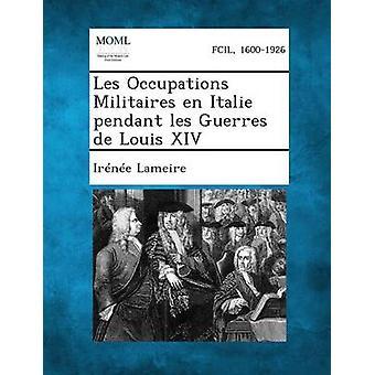Les Occupations Militaires en Italie pendant les Guerres de Louis XIV by Lameire & Irne