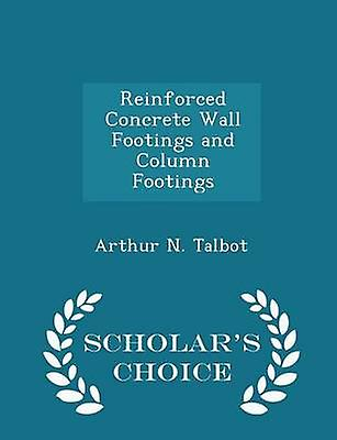 Reinforced Concrete Wall Footings and Column Footings  Scholars Choice Edition by Talbot & Arthur N.