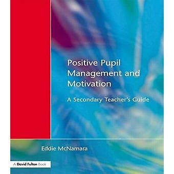Positive Pupil Management and Motivation by McNamara & Eddie