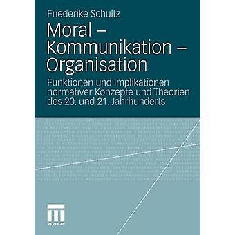 Moralske Kommunikation Organisation Funktionen Und Implikationen Normativer Konzepte Und Theorien Des 20. Und 21. Jahrhunderts af Schultz & Friederike