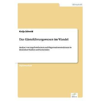 Das Gstefhrungswesen im WandelAnalyse von Angebotsformen und Organisationsstrukturen in deutschen Stdten und Gemeinden by Schmid & Katja
