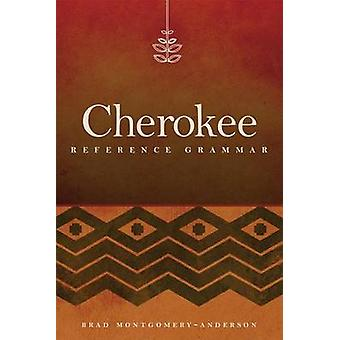 Cherokee Reference Grammar by Brad Montgomery-Anderson - 978080614667