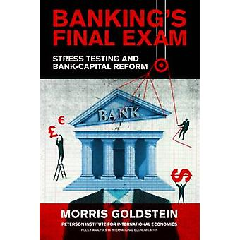 Banking's Final Exam - Stress Testing and Bank-Capital Reform by Morri