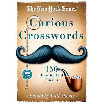 The New York Times Curious Crosswords - 150 Easy to Hard Puzzles by Wi