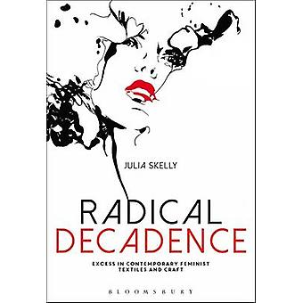 Radical Decadence - Excess in Contemporary Feminist Textiles and Craft