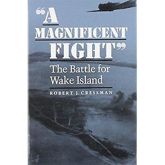 A Magnificent Fight - Battle for Wake Island by Robert J. Cressman - 9