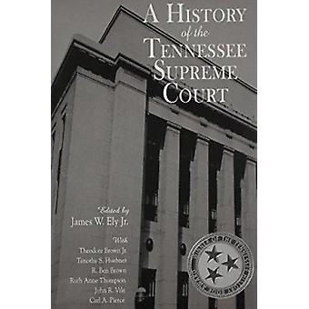 A History of the Tennessee Supreme Court by James W Ely - James W Ely
