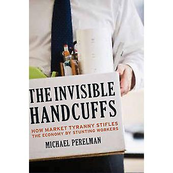 The Invisible Handcuffs of Capitalism - How Market Tyranny Stifles the