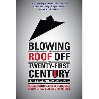 Blowing the Roof off the Twenty-First Century - Media - Politics - and
