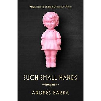 Such Small Hands by Andres Barba - 9781846276750 Book