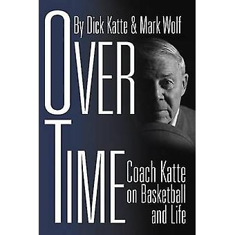 Over Time - Coach Katte on Basketball & Life by Dick Katte - Mark Wolf