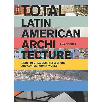 Total Latin American Architecture - Libretto of Modern Reflections & C