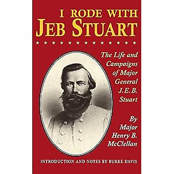 I Rode with Jeb Stuart: Life and Campaigns of Major General J.E.B.Stuart