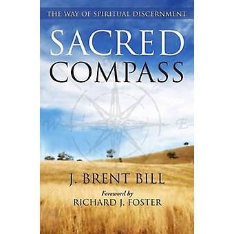 Sacred Compass - The Way of Spiritual Discernment by J. Brent Bill - 9