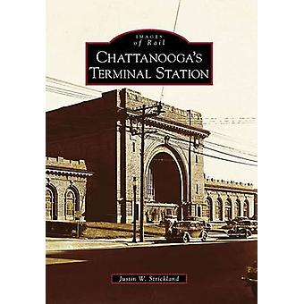 Chattanooga's Terminal Station by Justin W Strickland - 9780738568089