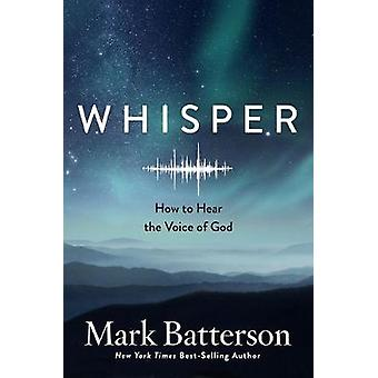 Whisper How to Hear the Voice of God by Mark Batterson