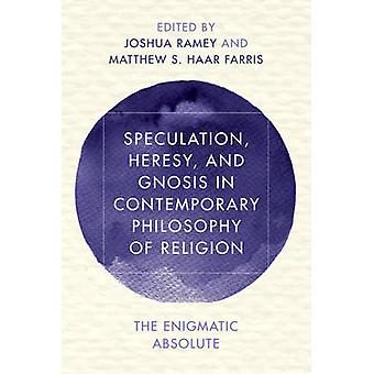 Speculation Heresy and Gnosis in Contemporary Philosophy o by Joshua Ramey