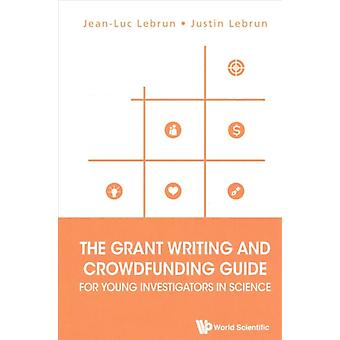 Grant Writing And Crowdfunding Guide For Young Investigators by Jean Luc Lebrun