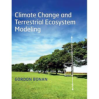 Climate Change and Terrestrial Ecosystem Modeling by Gordon Bonan