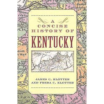 A Concise History of Kentucky by James C. KlotterFreda C. Klotter