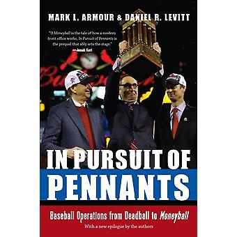 In Pursuit of Pennants Baseball Operations from Deadball to Moneyball by Armour & Mark L