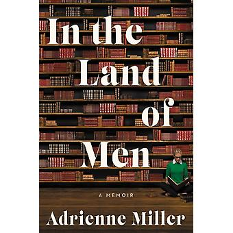 In the Land of Men by Miller & Adrienne