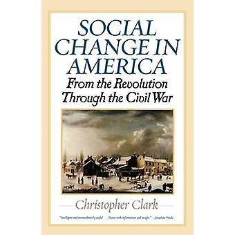 Social Change in America From the Revolution Through the Civil War by Clark & Christopher