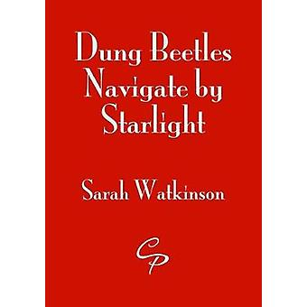 Dung Beetles Navigate by Starlight by Watkinson & Sarah