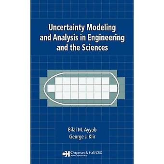Uncertainty Modeling and Analysis in Engineering and the Sciences by Ayyub & Bilal M.