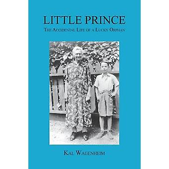 Little Prince The Accidental Life of a Lucky Orphan by Wagenheim & Kal