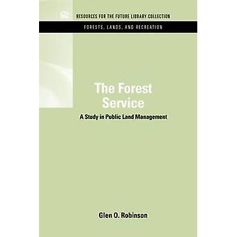The Forest Service A Study in Public Land Management by Robinson & Glen O.