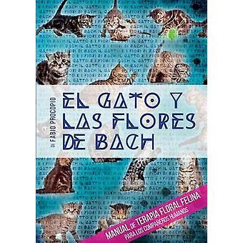 El gato y las flores de bach Manual de terapia floral felina para los companeros humanos av Fabio Procopio