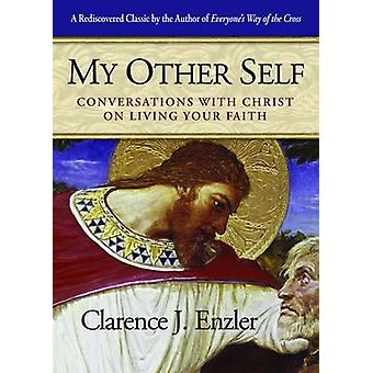 My Other Self - Conversations with Christ on Living Your Faith by Clar
