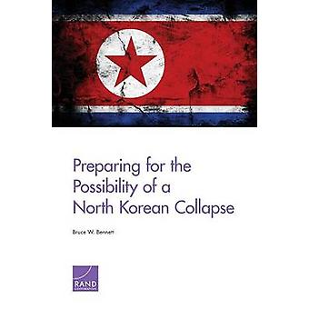 Preparing for the Possibility of a North Korean Collapse by Bennett