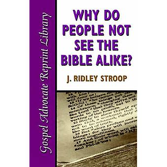 Why Do People Not See the Bible Alike by Stroop & J. Ridley