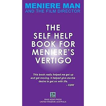 Meniere Man. The SelfHelp Book For Menieres Vertigo. by Meneire & Man