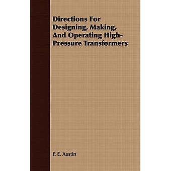 Directions For Designing Making And Operating HighPressure Transformers by Austin & F. E.