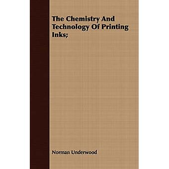 The Chemistry And Technology Of Printing Inks by Underwood & Norman