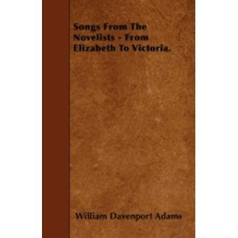Songs From The Novelists  From Elizabeth To Victoria. by Adams & William Davenport