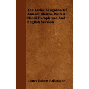 The TarkaSangraha Of Annam Bhatta With A Hindi Paraphrase And English Version by Ballantyne & James Robert