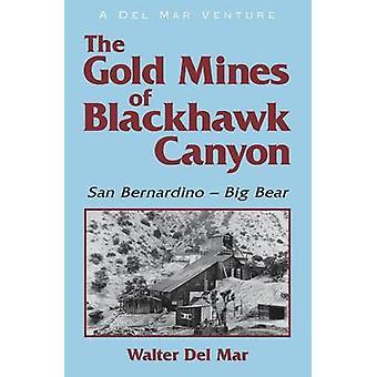 The Gold Mines of Blackhawk Canyon San Bernardino  Big Bear by Del Mar & Walter