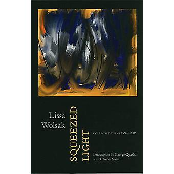 Squeezed Light Collected Poems 19942005 by Wolsak & Lissa