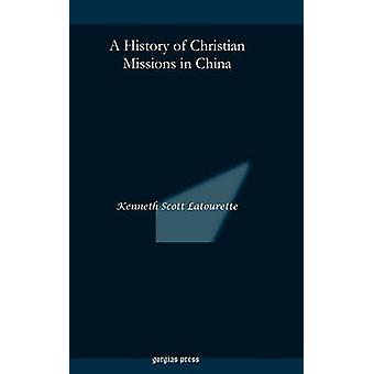 A History of Christian Missions in China by Latourette & Kenneth